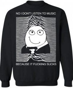 No I Dont Listen To Music Because It Fucking Sucks Shirt 221067 9.jpg
