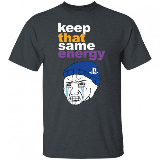 Keep That Same Energy shirt