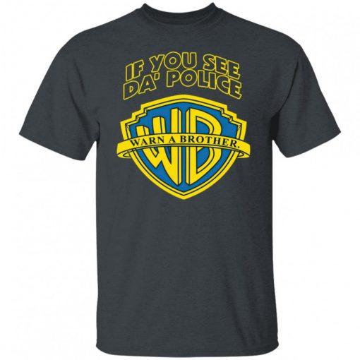 Warn A Brother If You See Da Police Shirt