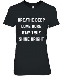 Breathe Deep Love More Stay True Shine Bright 324274.jpg
