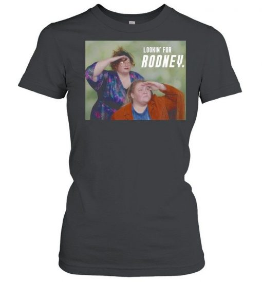 Tammy And Crystal Lookin For Rodney Shirt 324328 1.jpg