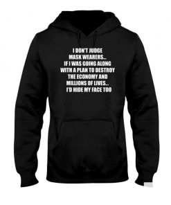 I Dont Judge Mask Wearers If I Was Going Along With A Plan To Destroy The Economy Hoodie.jpg
