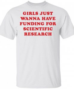 Girls Just Wanna Have Funding For Scientific Research Shirt 325561.jpg