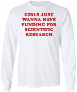 Girls Just Wanna Have Funding For Scientific Research Shirt 325561 2.jpg