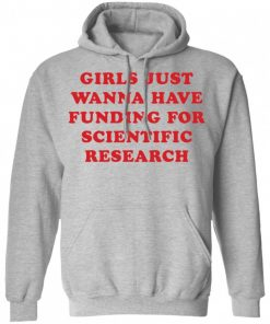 Girls Just Wanna Have Funding For Scientific Research Shirt 325561 3.jpg