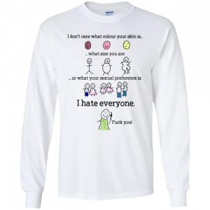 I Dont Care What Colour Your Skin I Hate Everyone Shirt 162296 1