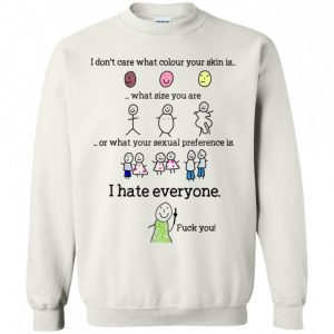 I Dont Care What Colour Your Skin I Hate Everyone Shirt 162296 3